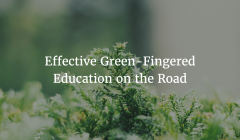 A Green Fingered Education On the Road