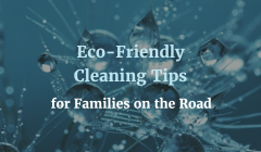 Eco Friendly Cleaning Tips for Families on the Road