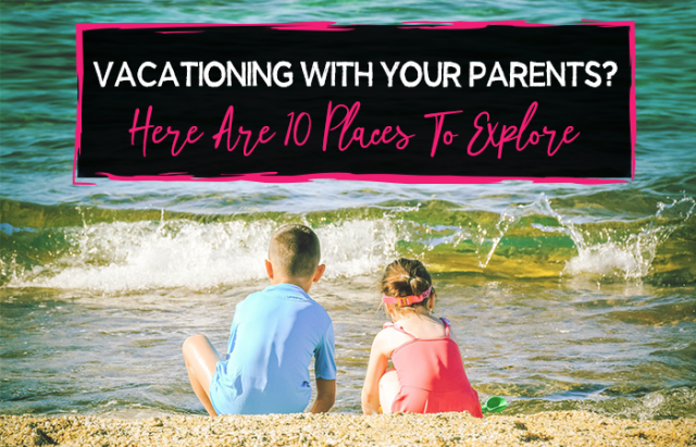 Vacationing With Your Parents