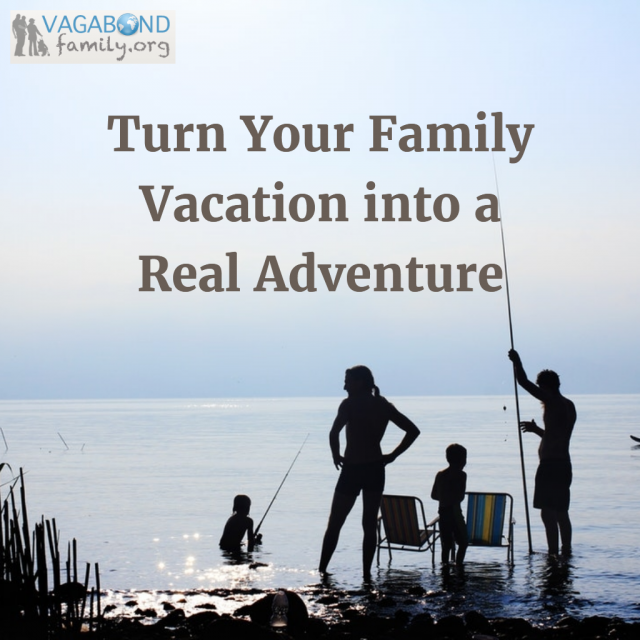 Turn Your Family Vacation into a Real Adventure