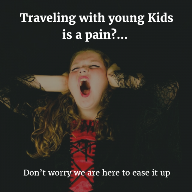 Travelling with young Kids is a pain?...